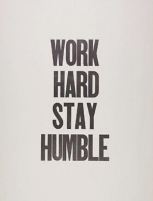 Work Hard Stay Humble - Hard Work Quote