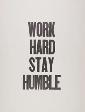 Work Hard Stay Humble - Hard Work Quote