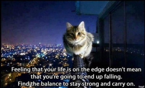 ... going to end up falling. Find the balance to stay strong and carry on