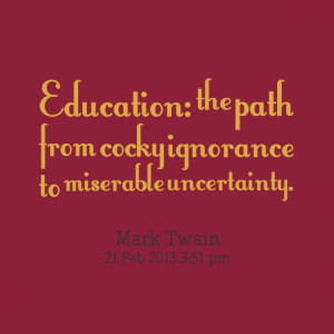 Quotes Picture: education: the path from beeeeeepy ignorance to ...