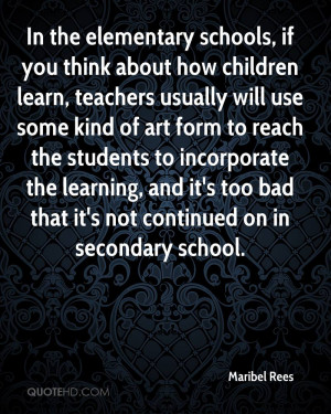 In the elementary schools, if you think about how children learn ...