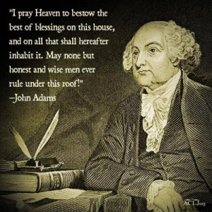 ... it. May none but honest andwise men rule under this roof!'John Adams