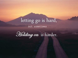 go letting go people you surround letting go is hard
