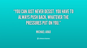 You can just never desist. You have to always push back, whatever the ...