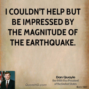 couldn't help but be impressed by the magnitude of the earthquake.