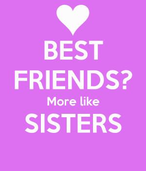 best friend more like sisters