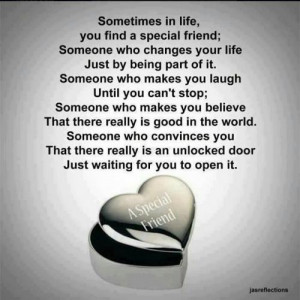 Sometimes in life,you find a special friend;Someone who changes your ...