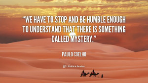 quote-Paulo-Coelho-we-have-to-stop-and-be-humble-6468.png