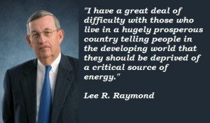 Lee r raymond famous quotes 3