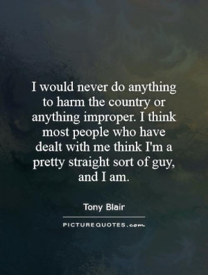 ... me think I'm a pretty straight sort of guy, and I am. Picture Quote #1
