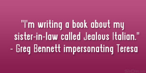 writing a book about my sister-in-law called Jealous Italian ...