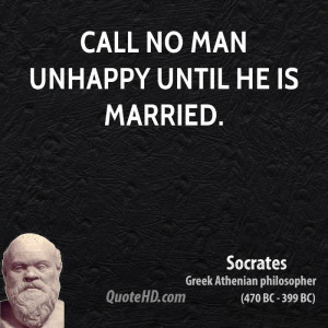 Call no man unhappy until he is married.