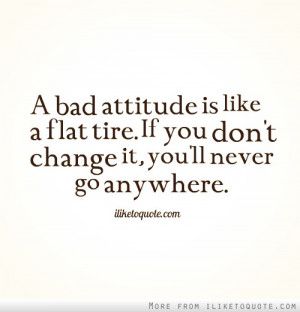 ... is like a flat tire. If you don't change it, you'll never go anywhere