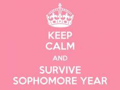 Survive sophomore year! More