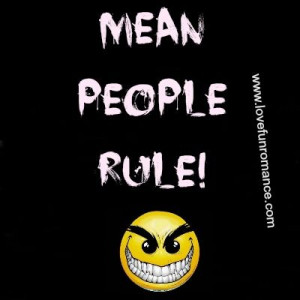 Sarcastic Quotes About Mean People | Mean people rule | Love, Fun and ...