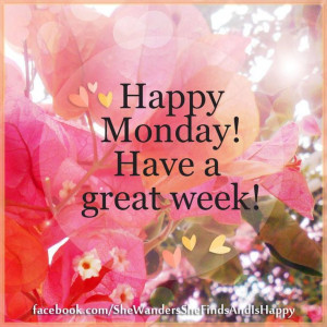 Happy #Monday! Wishing you a #wonderful week! Remember: Every new day ...