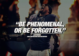 BE PHENOMENAL, OR BE FORGOTTEN.