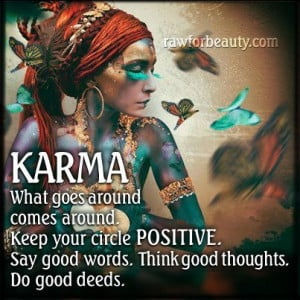 KARMA what goes around comes around keep your circle POSITIVE. Say ...