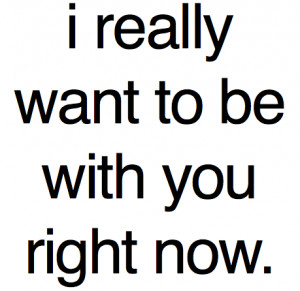 Really want to be with you : Love Quote
