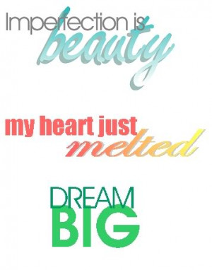 Impertection beauty My Heart Just Melted Dream Big ~ Beauty Quote