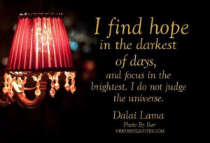 Hope quotes by dalai lama i find hope in the darkest of days and focus ...
