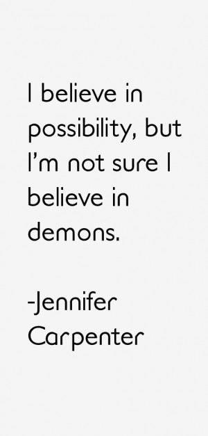 """believe in possibility, but I'm not sure I believe in demons."""""""