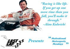 Racing is like life. If you get up one more time than you fall, you ...