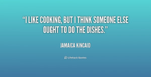 quote-Jamaica-Kincaid-i-like-cooking-but-i-think-someone-190006.png