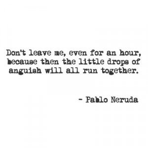 The Quotable Neruda - Pablo Neruda is the most awesome poet of the ...
