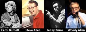 Carol Burnett? Woody Allen? Tig Notaro? Steve Allen? Lenny Bruce? Bob ...