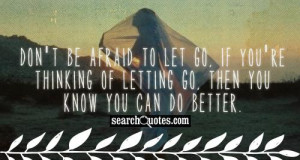 ... go, if you're thinking of letting go, then you know you can do better