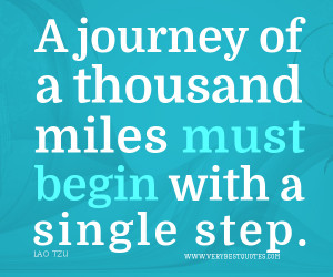 Famous quotes, A journey of a thousand miles must begin with a single ...