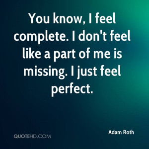 You know, I feel complete. I don't feel like a part of me is missing ...
