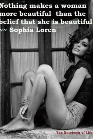 Sophia Loren quote - this applies the same to men. I'm sick of hearing ...
