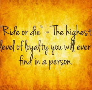 ... Fast & Furious fans and this our saying to each other. Ride or die