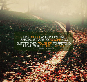 ... Tough When Someone Special Starts To Ignore You - Friendship Quote