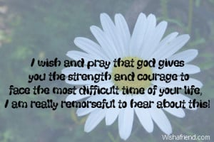wish and pray that god gives you the strength and courage to face ...