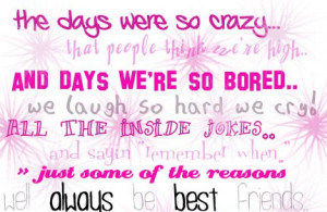 The Days Were So Crazy ~ Friendship Quote