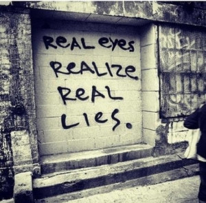 Quote: Real eyes realize real lies