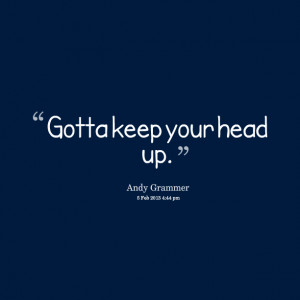 ... your head up quotes keep your head up quotes keep your head up quotes