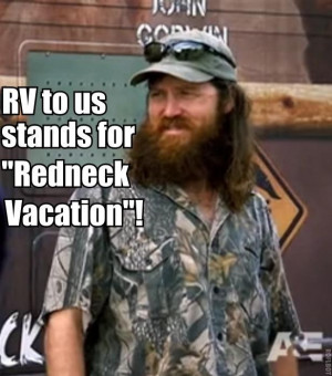 camping from Duck Dynasty Jase Robertson quote. RV stands for redneck ...