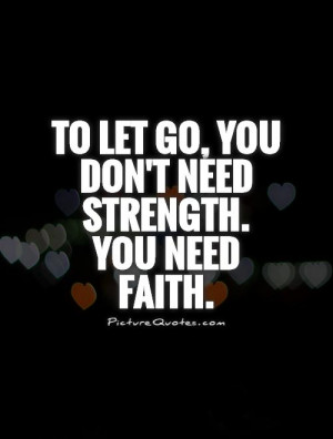 Strength Quotes Faith Quotes Letting Go Quotes Let Go Quotes