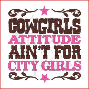 Source: http://www.bing.com/images/search?q=cowgirls+saying&view ...