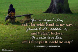 Quote from Francine Rivers' novel, Redeeming Love