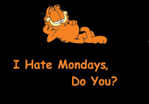 Hate Mondays, and with a