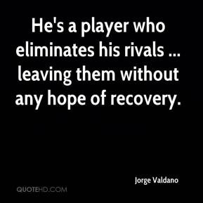 He's a player who eliminates his rivals ... leaving them without any ...