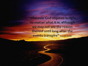 """Joseph Smith: """"Whatever God requires is right, no matter what it is ..."""