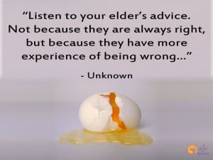 Listen to your elder's advice. Not because they are always right ...
