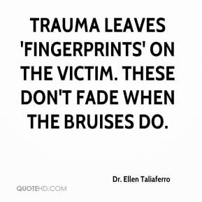 Trauma leaves 'fingerprints' on the victim. These don't fade when the ...