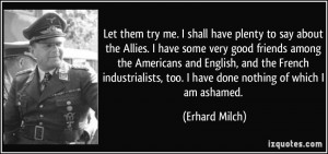 Let them try me. I shall have plenty to say about the Allies. I have ...